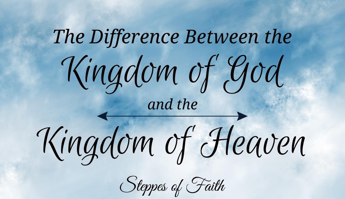 The Difference Between the Kingdom of God and the Kingdom of Heaven | by  Steppes of Faith | Medium